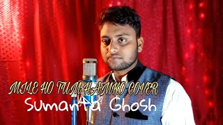 Mile ho tum hamko cover|Sumanta Ghosh| male version