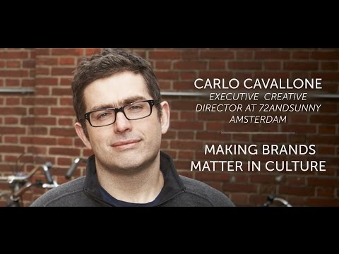 Carlo Cavallone creative director  [ 72andSunny Amsterdam agency ] : Making Brands Matter in Culture