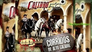 Calibre 50 - Corridos de alto calibre(2013-2014)Download