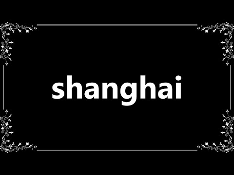 Shanghai - Definition and How To Pronounce