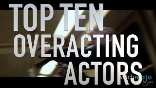 Top 10 Amazing Overacting Actors (Quickie)