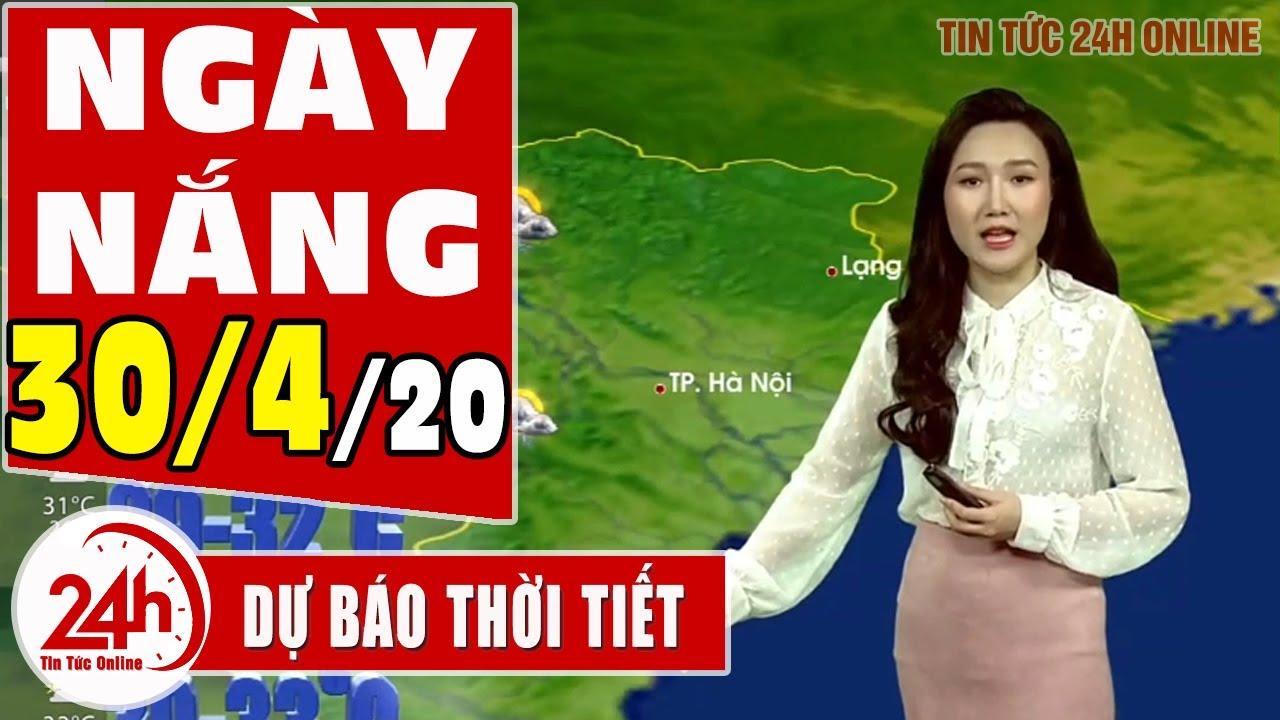 Dự báo thời tiết ngày 30 tháng 4 năm 2020 | Dự báo thời tiết ngày mai và 3 ngày tới mới nhất TT24h
