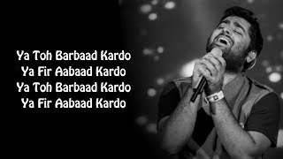 Aabaad Barbaad Full Song With Lyrics Arijit Singh | Ya Toh Barbaad Kardo Ya Fir Aabaad Kardo