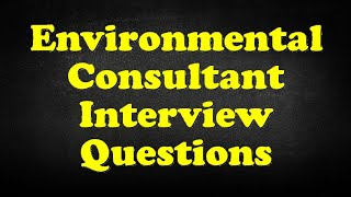 Environmental Consultant Interview Questions