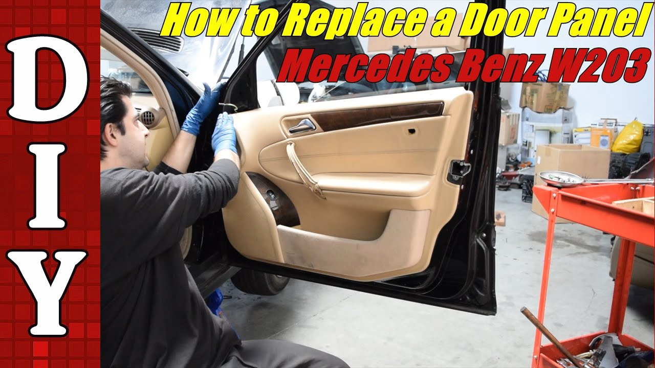 How To Remove And Replace A Door Panel On Mercedes Benz W203 C240 C230 E320
