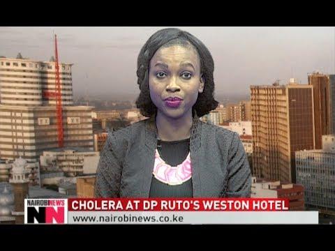 NAIROBI NEWS BULLETIN: Cholera outbreak at DP Ruto's Weston Hotel