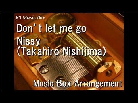 Don't let me go/Nissy(Takahiro Nishijima) [Music Box]