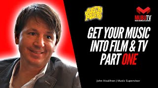How To Get Your Music In Film & TV - John Houlihan Music Supervisor - MUBUTV - Pt.1 SE.1 EP.1