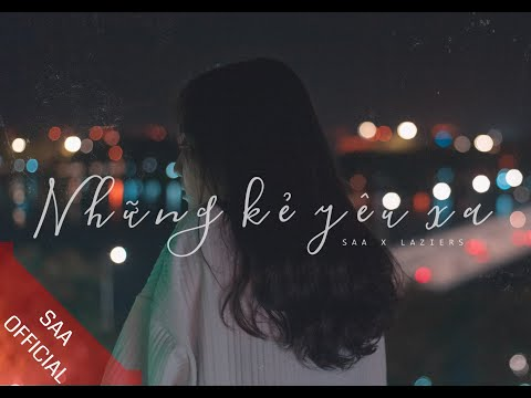 [OFFICIAL MV]  - NHỮNG KẺ YÊU XA | SAA X LAZIERS