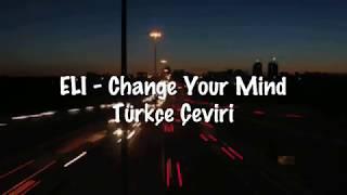 ELI - Change Your Mind (Türkçe Çeviri)