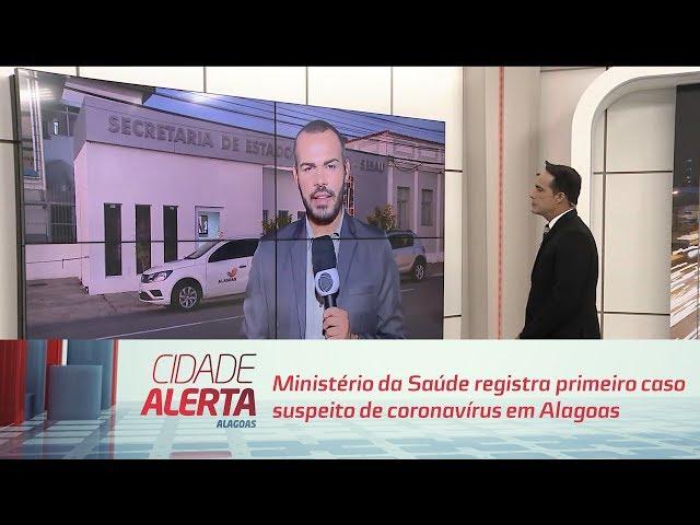 Ministério da Saúde registra primeiro caso suspeito de coronavírus em Alagoas