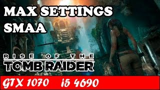 Rise of the Tomb Raider (Max Settings) (SMAA) | GTX 1070 + i5 4690 [1080p 60fps]