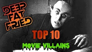 Top 10 Movie Villains = DEEP FAT FRIED