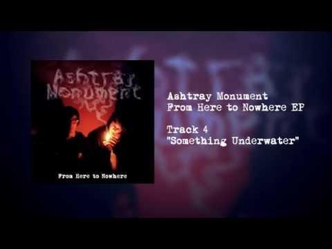 Ashtray Monument - Something Underwater