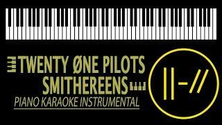 Smithereens KARAOKE - Twenty Øne Pilots (Piano Instrumental)