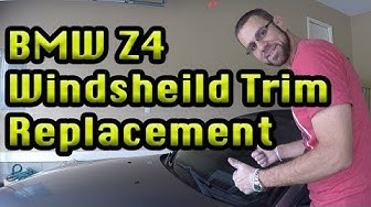BMW Z4 Windshield Trim / Molding Replacement E85 E86