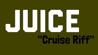 "JUICE - ""Cruise Riff"" 