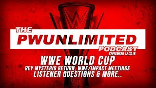 PWUnlimited Podcast (9/19/18): WWE World Cup, Rey Mysterio, WWE/IMPACT Meeting & More