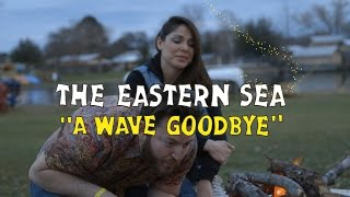 The Eastern Sea - A Wave Goodbye (Welcome Campers)