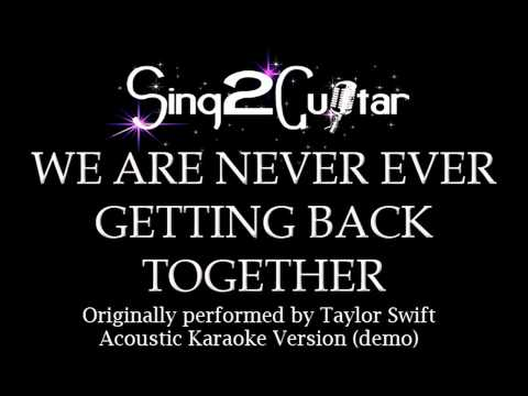 We Are Never Ever Getting Back Together (Acoustic Karaoke Backing Track) Taylor Swift