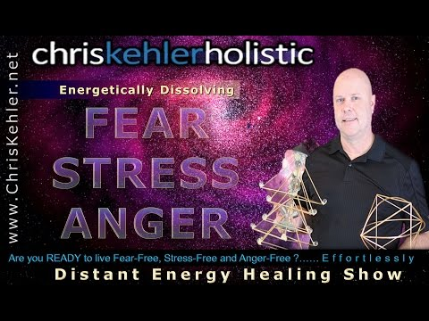 Energetically Dissolving Fear, Stress, and Anger