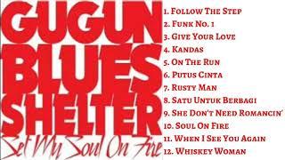 GUGUN BLUES SHELTER - SET MY SOUL ON FIRE FULL ALBUM