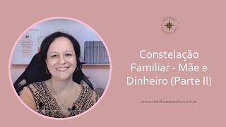 Constelação Familiar: Mãe e Dinheiro (Parte II)