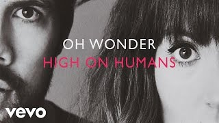 Oh Wonder - High On Humans ( Audio)