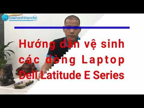 Hướng dẫn vệ sinh - tra keo tản nhiệt Laptop các dòng Dell Latitude E Series