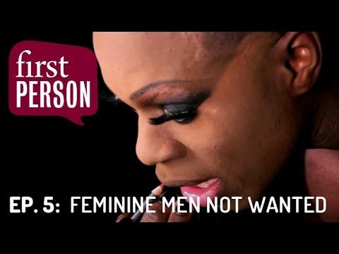 Feminine Men Not Wanted | First Person #5 | PBS Digital Studios