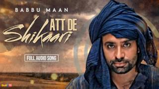 Babbu Maan - Att De Shikaari  [Full Audio] | Latest Punjabi Songs Collections