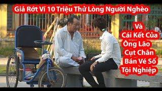 Giả Rớt Ví 10 Triệu Thử Lòng Ông Lão Cụt Chân Bán Vé Số Và Cái Kết Cảm Động- HuyLê