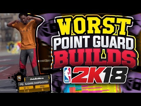 TOP 3 WORST POINT GUARD BUILDS in NBA 2K18!! *WARNING* DO NOT CHOOSE ONE OF THESE ARCHETYPES!