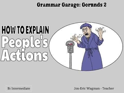 Grammar Garage how to talk about people's actions (gerunds part 2)