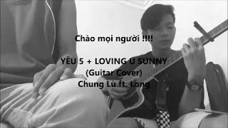 YÊU 5 + LOVING U SUNNY | Chung Lù ft. Long (Guitar Cover)
