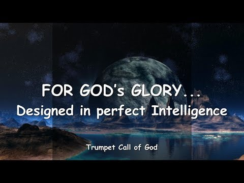 FOR GOD's GLORY... DESIGNED IN PERFECT INTELLIGENCE ❤️ TRUMPET CALL OF GOD