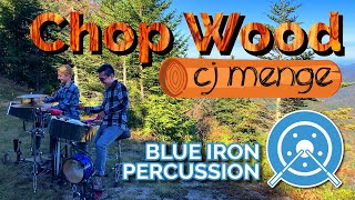 Chop Wood - Blue Iron Percussion