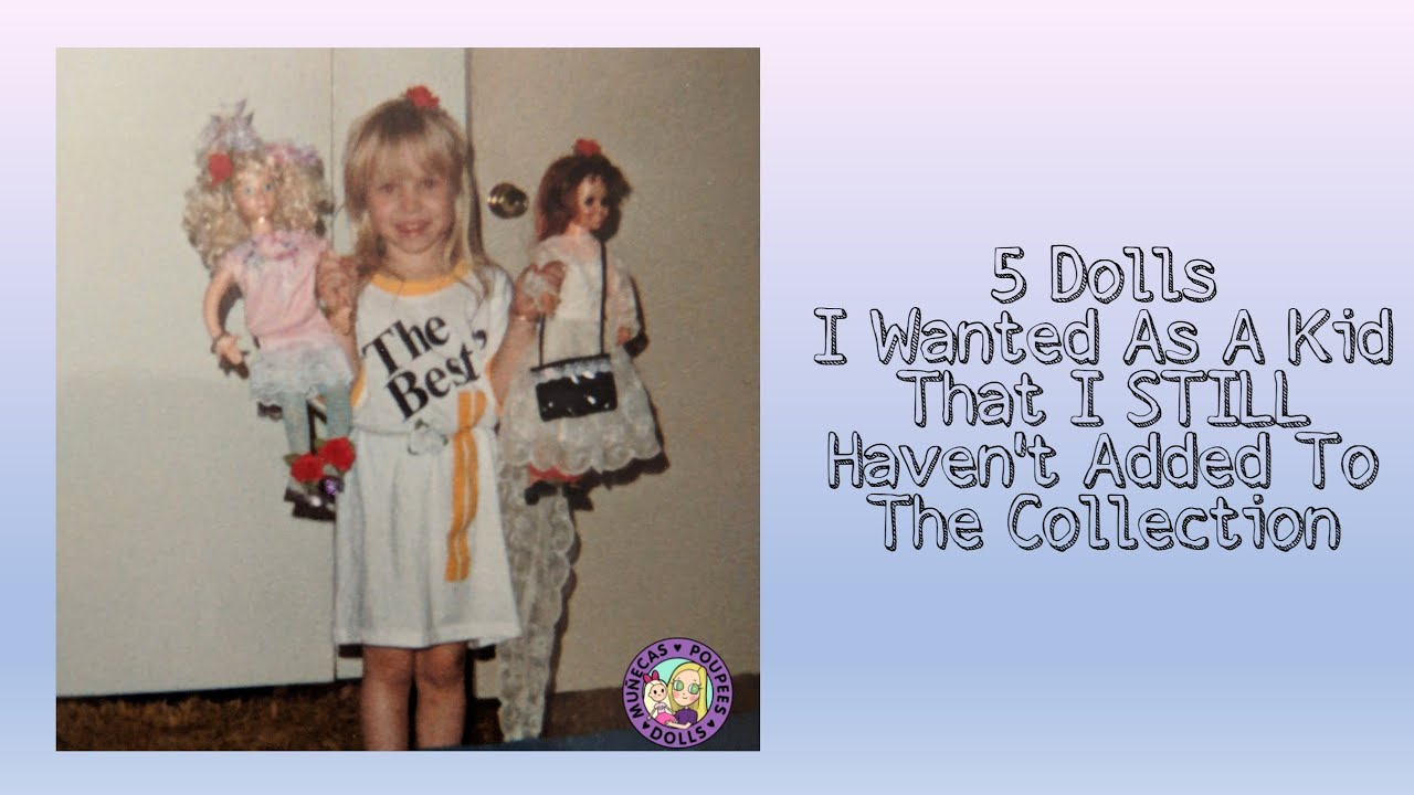 5 Dolls I Wanted As A Kid That I STILL Haven't Bought