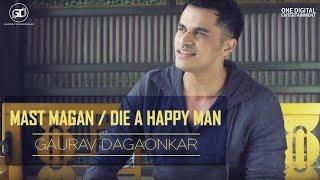Mast Magan/Die A Happy Man - Gaurav Dagaonkar | Mashup | Arijit Singh | Thomas Rhett