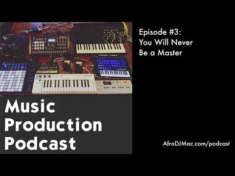 You Will Never Be a Master - Music Production Podcast #3