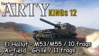 WoT Arty Kings 12: M53/M55, 10 frags El Halluf, Grille 11 frags Airfield, WORLD OF TANKS