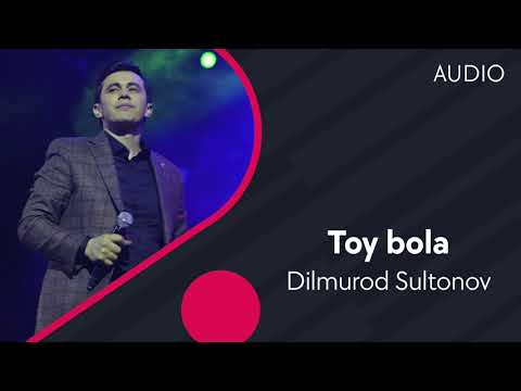 Dilmurod Sultonov - Toy bola | Дилмурод Султонов - Той бола (AUDIO)