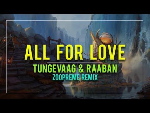 Tungevaag & Raaban - All For Love (Zoopreme Remix) w/ Richard Smitt