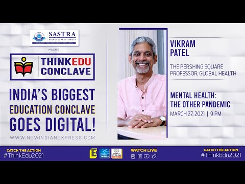 Mental Health The Other Pandemic | Vikram Patel | ThinkEdu Conclave 2021