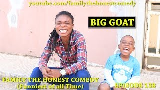 BIG GOAT (Family The Honest Comedy)(Episode 138)