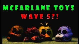 Five Nights At Freddy's McFarlane Toys Wave 5 fnaf News, Rumors Toy fair 2018