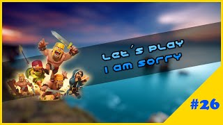 Let´s Play #26 I Am Sorry - Clash Of Clans