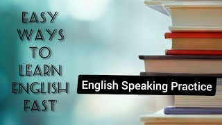 EASY WAYS TO LEARN ENGLISH FAST || English Speaking Practice || Speak English Fluently