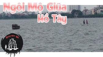 Khám Phá Ngôi Mộ Giữa Hồ Tây - Hà Nội