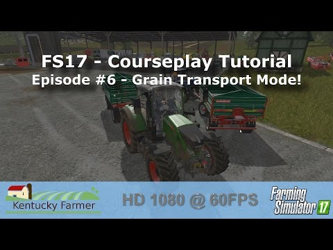 FS17 Courseplay Tutorial #6 Grain Transport Mode